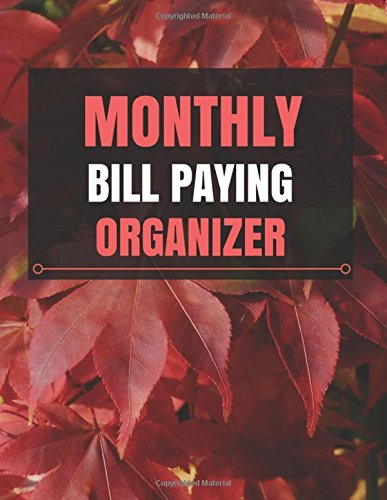 Monthly Bill Paying Organizer: With Calendar 2018-2019 ,income list,monthly and weekly expense tracker ,Bill Planner, Financial Planning Journal ... Made In USA (monthly bill tracker, Band 1)