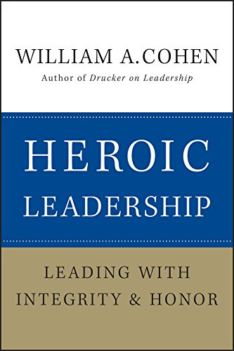 Heroic Leadership: Leading with Integrity and Honor (English Edition)