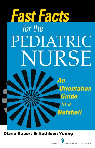 Fast Facts for the Pediatric Nurse: An Orientation Guide in a Nutshell