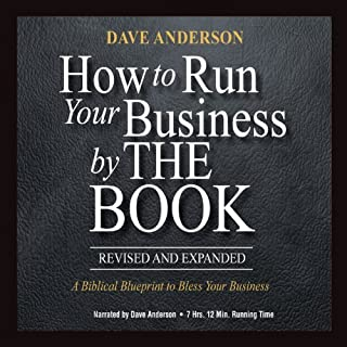 How to Run Your Business by The Book     A Biblical Blueprint to Bless Your Business              By:                                                                                                                                 Dave Anderson                               Narrated by:                                                                                                                                 Dave Anderson                      Length: 7 hrs and 12 mins     69 ratings     Overall 4.7