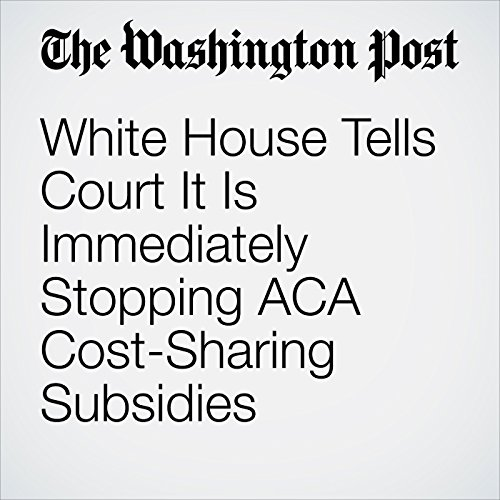 White House Tells Court It Is Immediately Stopping ACA Cost-Sharing Subsidies copertina