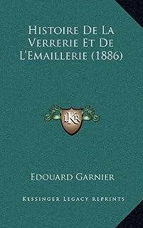 Histoire de La Verrerie Et de L'Emaillerie (1886)