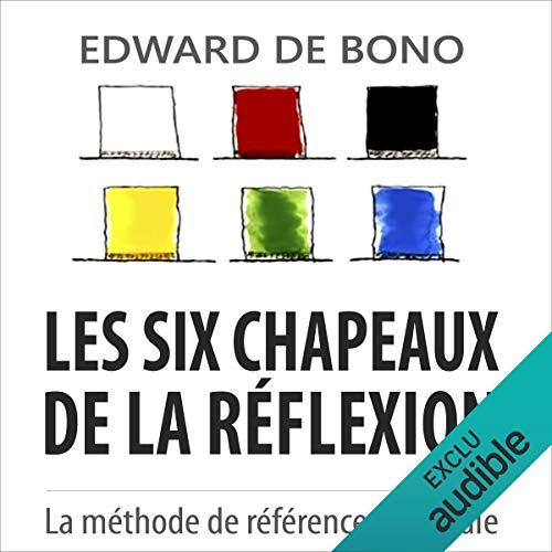 Les six chapeaux de la réflexion     La méthode de référence mondiale              De :                                                                                                                                 Edward de Bono                               Lu par :                                                                                                                                 Maxime Metzger                      Durée : 3 h et 26 min     4 notations     Global 4,8