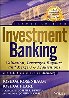 Investment Banking: Valuation, Leveraged Buyouts, and Mergers and Acquisitions (Wiley Finance) by [Joshua Rosenbaum, Joshua Pearl, Joseph R. Perella, Joshua Harris]