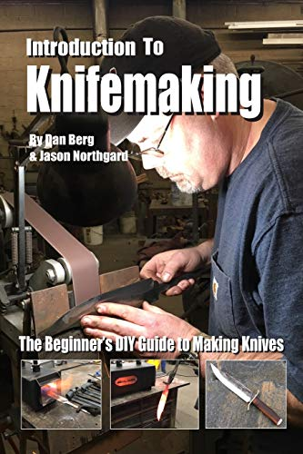 Introduction to Knifemaking: The Beginner's DIY Guide to Making Knives