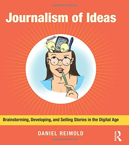 Compare Textbook Prices for Journalism of Ideas: Brainstorming, Developing, and Selling Stories in the Digital Age 1 Edition ISBN 9780415634670 by Reimold, Daniel