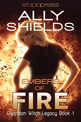 Book: Embers of Fire (Guardian Witch Legacy Book 1) by Ally Shields