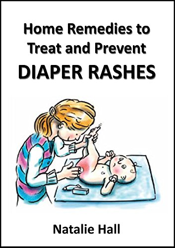 Home Remedies to Treat and Prevent Diaper Rashes by [Natalie Hall]