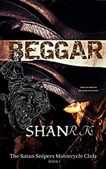 Beggar: Romantic Suspense for Adults about Bikers (The Satan Sniper's Motorcycle Club Book 1) by [Shan R.K]