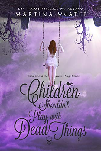 Read Children Shouldnt Play With Dead Things Dead Things 1 By Martina Mcatee