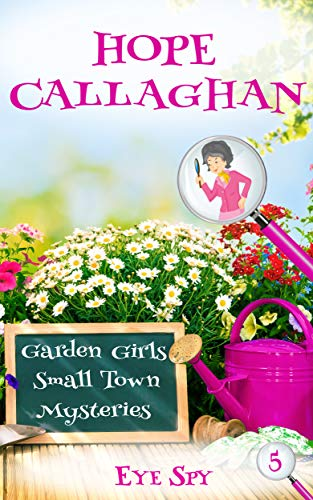 Eye Spy: A Garden Girls Cozy Mystery (Garden Girls Christian Cozy Mystery Series Book 5)