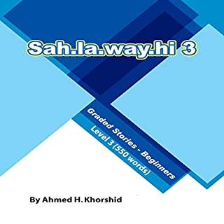 Sahlawayhi 3: Graded Stories for Beginners (Arabic Edition)                   By:                                                                                                                                 Ahmed H. Khorshid                               Narrated by:                                                                                                                                 Ahmed H. Khorshid                      Length: 2 hrs and 9 mins     4 ratings     Overall 4.5