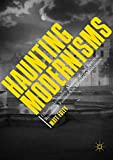 Haunting Modernisms: Ghostly Aesthetics, Mourning, and Spectral Resistance Fantasies in Literary Modernism