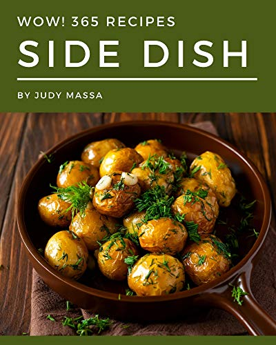Wow! 365 Side Dish Recipes: A Side Dish Cookbook Everyone Loves! (English Edition)