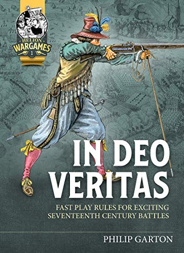 In Deo Veritas: Fast Play Rules for Exciting Seventeenth Century Battles (Helion Wargames, Band 1)