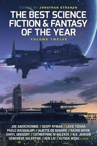 The Best Science Fiction and Fantasy of the Year: Volume Twelve (12) (Best SF & Fantasy of the Year)