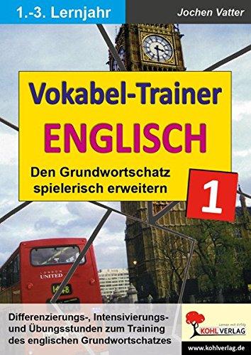 Der Vokabel-Trainer - Band 1: Den englischen Grundwortschatz spielerisch erweitern