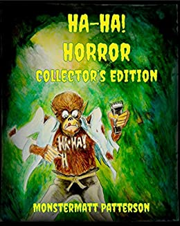 Ha!-Ha! Horror: Collector's Edition by [Monstermatt Patterson, Sarah Glenn, Michael Digger]