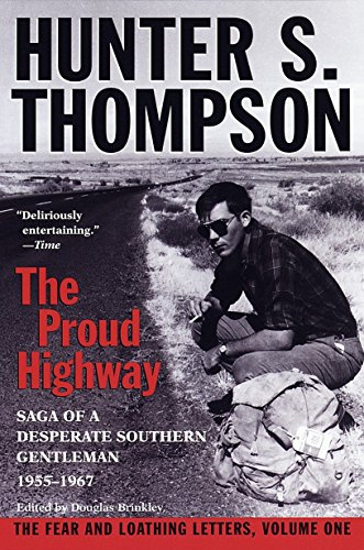 The Proud Highway: Saga of a Desperate Southern Gentleman, 1955-1967 (The Fear and Loathing Letters,