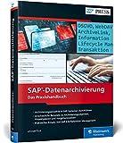 SAP-Datenarchivierung: Inkl. DSGVO (GDPR) und SAP ILM Retention Management: Das Praxishandbuch. Inkl. DSGVO (GDPR) und SAP ILM Retention Management (SAP PRESS) - Ahmet Türk