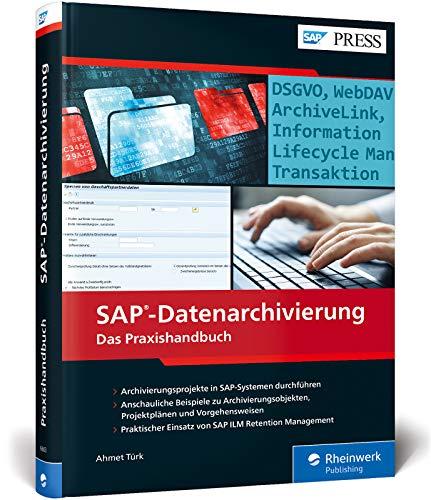 SAP-Datenarchivierung: Inkl. DSGVO (GDPR) und SAP ILM Retention Management: Das Praxishandbuch. Inkl. DSGVO (GDPR) und SAP ILM Retention Management (SAP PRESS)