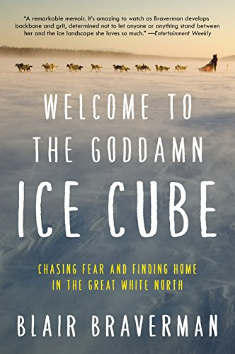Welcome to the Goddamn Ice Cube: Chasing Fear and Finding Home in the Great ...