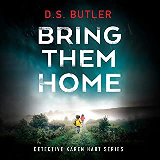 Bring Them Home     DS Karen Hart, Book 1              By:                                                                                                                                 D S Butler                               Narrated by:                                                                                                                                 Henrietta Meire                      Length: 8 hrs and 32 mins     66 ratings     Overall 3.9
