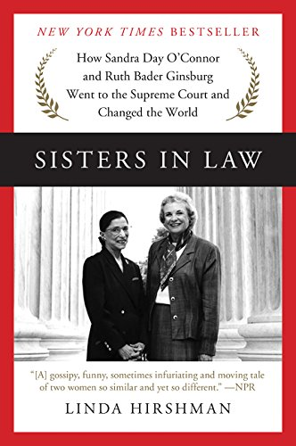 Sisters in Law: How Sandra Day O'Connor and Ruth Bader Ginsburg Went to the Supreme Court and Change