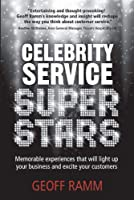 Celebrity Service Superstars: Memorable experiences that will light up your business and excite your customers
