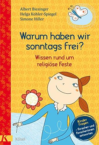 Warum haben wir sonntags frei?: Wissen rund um religiöse Feste. - Kinder fragen - Forscherinnen und Forscher antworten