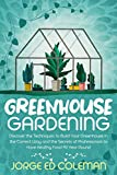 Greenhouse Gardening: Discover the Techniques to Build Your Greenhouse in the Correct Way and the Secrets of Professionals to Have Healthy Food All Year Round