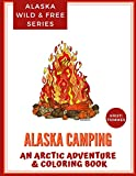Alaska Camping: An Arctic Adventure & Coloring Book (Alaska Coloring Books: An Arctic Adventure & Coloring Book)
