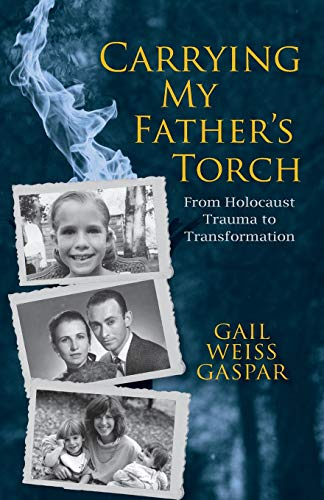 Carrying My Father's Torch: From Holocaust Trauma to Transformation