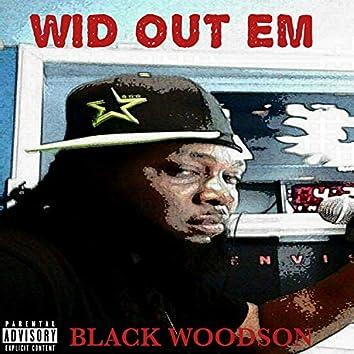 Wid Out Em