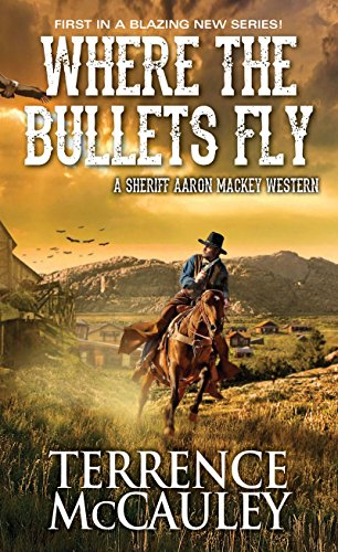 Where the Bullets Fly (A Sheriff Aaron Mackey Western)