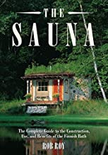 The Sauna: A Complete Guide to the Construction, Use, and Benefits of the Finnish Bath, 2nd Edition