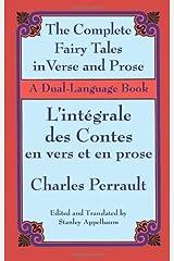 The Complete Fairy Tales in Verse and Prose/ L'Integrale des Contes en vers et en prose: A Dual-Language Book Kindle Edition