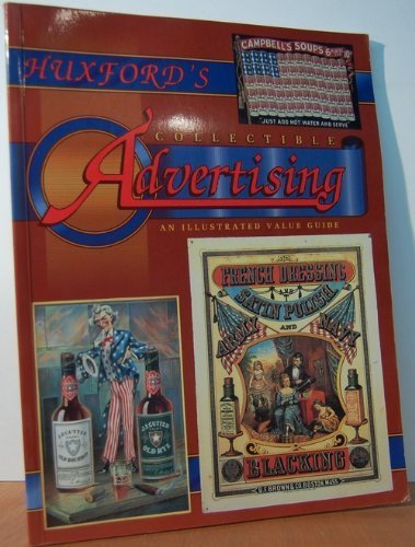 Huxford's Collectible Advertising: An Illustrated Value Guide