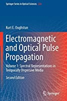 Electromagnetic and Optical Pulse Propagation: Volume 1: Spectral Representations in Temporally Dispersive Media (Springer Series in Optical Sciences (224))