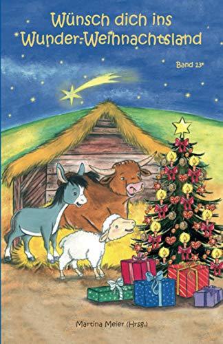 Wünsch dich ins Wunder-Weihnachtsland Band 13: Erzählungen, Märchen und Gedichte zur Advents- und Weihnachtszeit (German Edition)