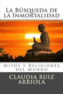 La B?squeda de la Inmortalidad: Mitos y Religiones del Mundo (Spanish Edition) by Claudia Ruiz Arriola (2012-01-19)