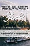 Todo lo que necesitas saber para tu viaje a París