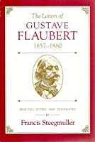 The Letters of Gustave Flaubert, 1857-1880 0674526406 Book Cover