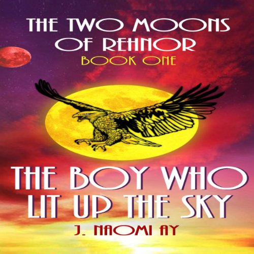 The Boy Who Lit Up the Sky: The Two Moons of Rehnor, Book 1, Volume 1 audiobook cover art