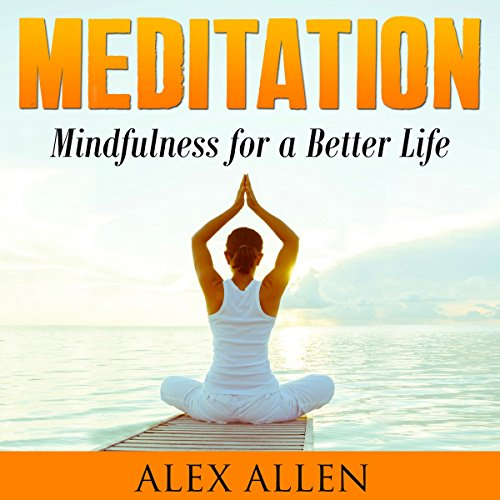 Meditation     Mindfulness for a Better Life, Book 1              By:                                                                                                                                 Alex Allen                               Narrated by:                                                                                                                                 Dave Wright                      Length: 1 hr and 38 mins     Not rated yet     Overall 0.0