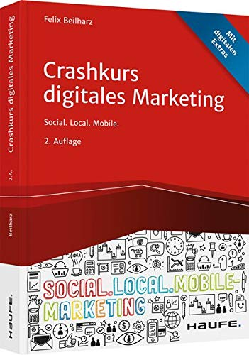 Crashkurs Digitales Marketing: Social. Local. Mobile. (Haufe Fachbuch)