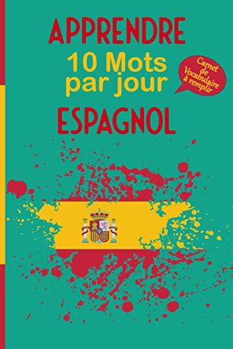 Apprendre 10 Mots par jour Espagnol Carnet de vocabulaire à remplir: Cahier 2 colonnes à compléter pour noter, mémoriser 1000 mots, leur traduction, ... un voyage | Cadeau enfant étudiant ado