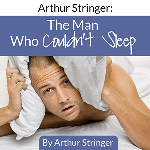 Arthur Stringer: The Man Who Couldn't Sleep audiobook cover art