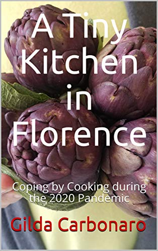 A Tiny Kitchen in Florence: Coping by Cooking during the 2020 Pandemic (English Edition)