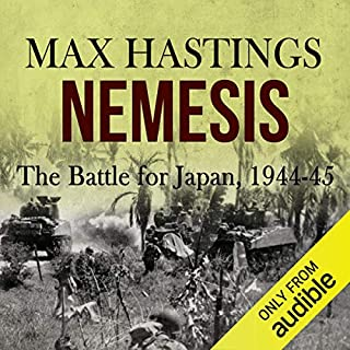 Nemesis     The Battle for Japan, 1944-45              By:                                                                                                                                 Max Hastings                               Narrated by:                                                                                                                                 Stewart Cameron                      Length: 29 hrs and 17 mins     228 ratings     Overall 4.6